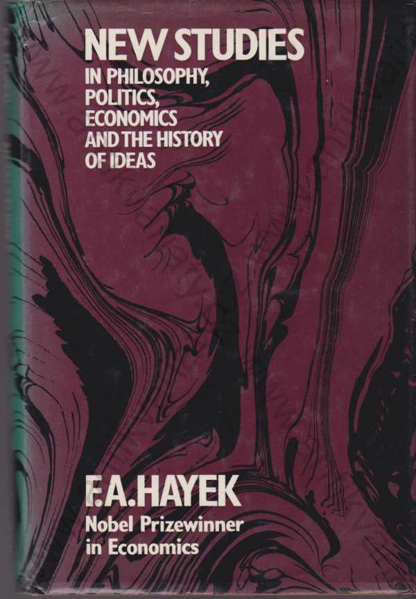 Friedrich A. von Hayek - New Studies in Philosophy, Politics, Economics and the History of Ideas